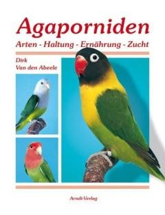 Dirk van den Abeele: Agaporniden Teil 1. Arten - Haltung - Ernährung - Zucht. Arndt-Verlag